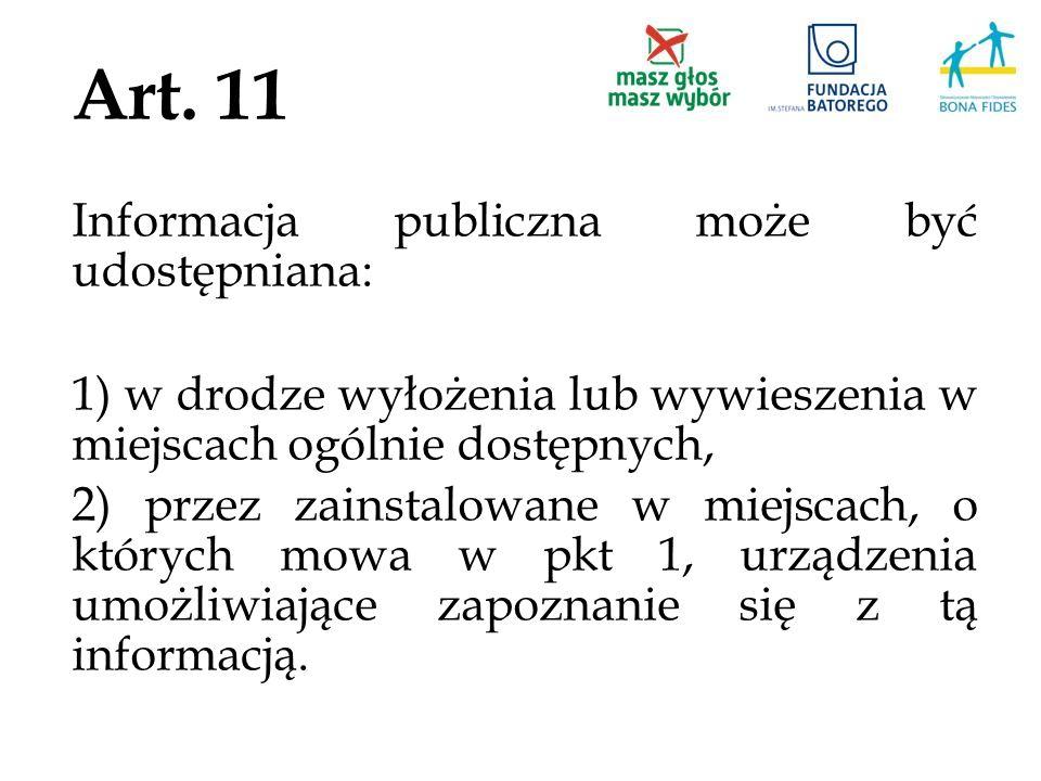 Art. 11 Informacja publiczna może być udostępniana: 1) w drodze wyłożenia lub wywieszenia w miejscach ogólnie dostępnych, 2) przez zainstalowane w mie