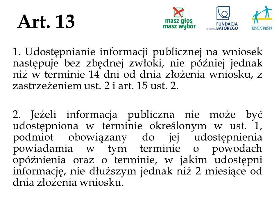 Art. 13 1. Udostępnianie informacji publicznej na wniosek następuje bez zbędnej zwłoki, nie później jednak niż w terminie 14 dni od dnia złożenia wnio
