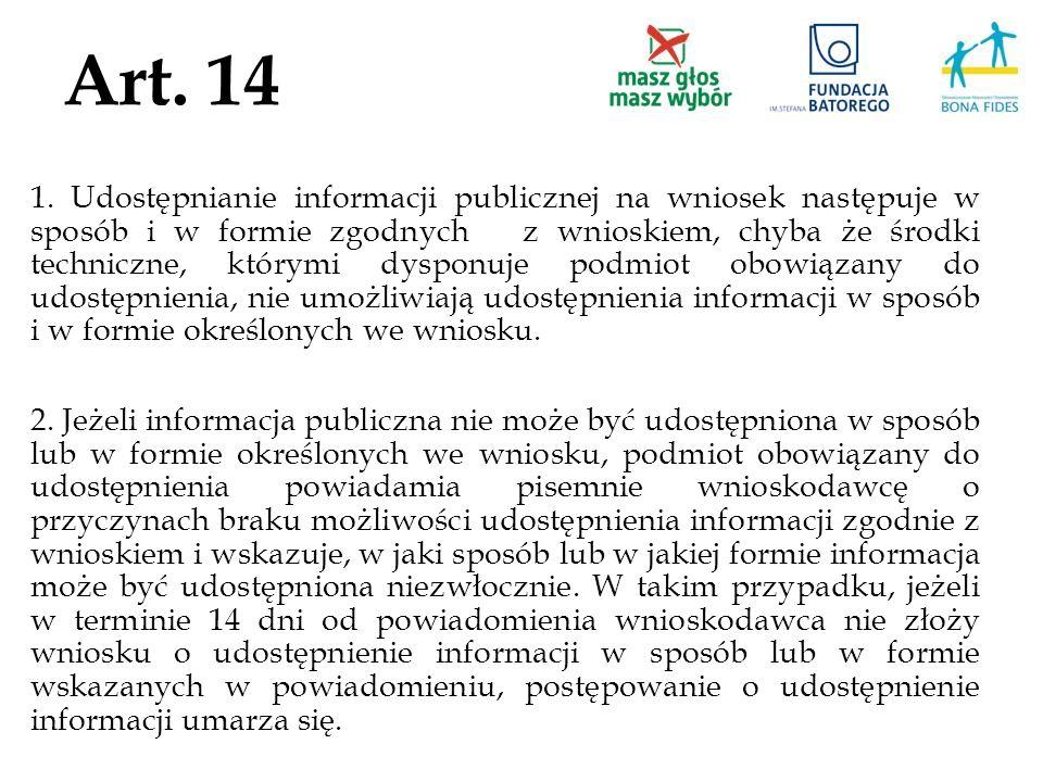 Art. 14 1. Udostępnianie informacji publicznej na wniosek następuje w sposób i w formie zgodnych z wnioskiem, chyba że środki techniczne, którymi dysp
