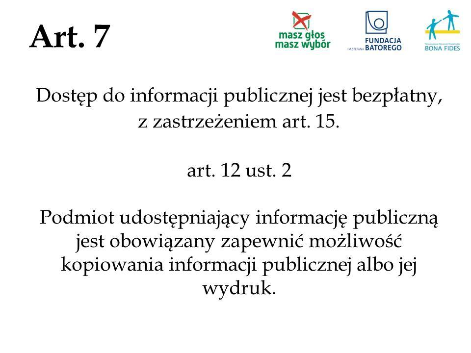 Art. 7 Dostęp do informacji publicznej jest bezpłatny, z zastrzeżeniem art. 15. art. 12 ust. 2 Podmiot udostępniający informację publiczną jest obowią