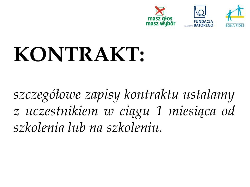 KONTRAKT: szczegółowe zapisy kontraktu ustalamy z uczestnikiem w ciągu 1 miesiąca od szkolenia lub na szkoleniu.