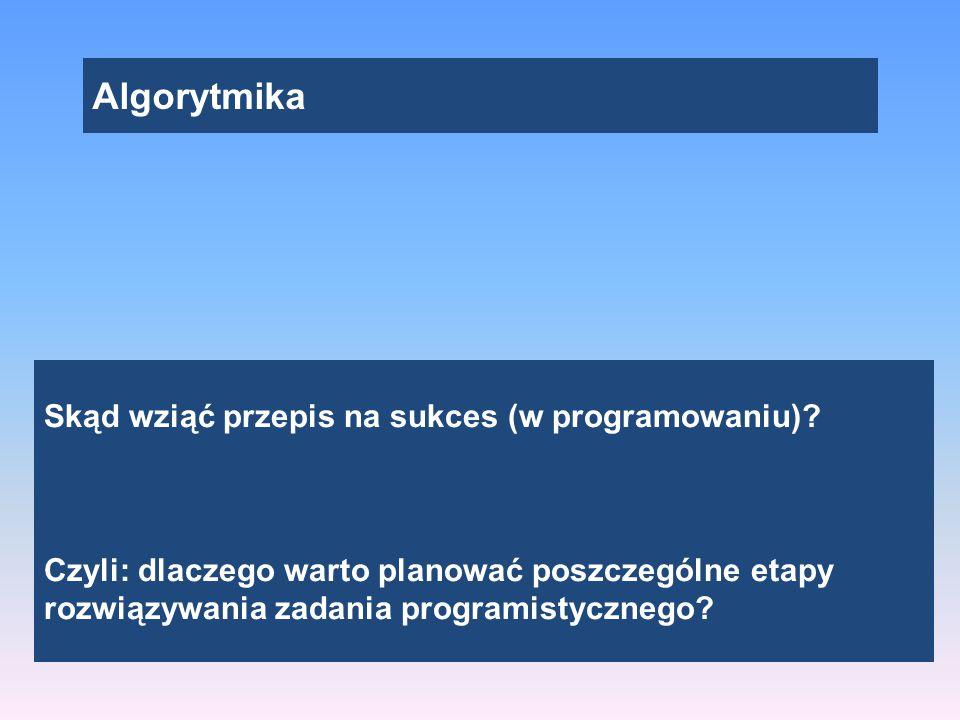 Algorytmika Skąd wziąć przepis na sukces (w programowaniu).