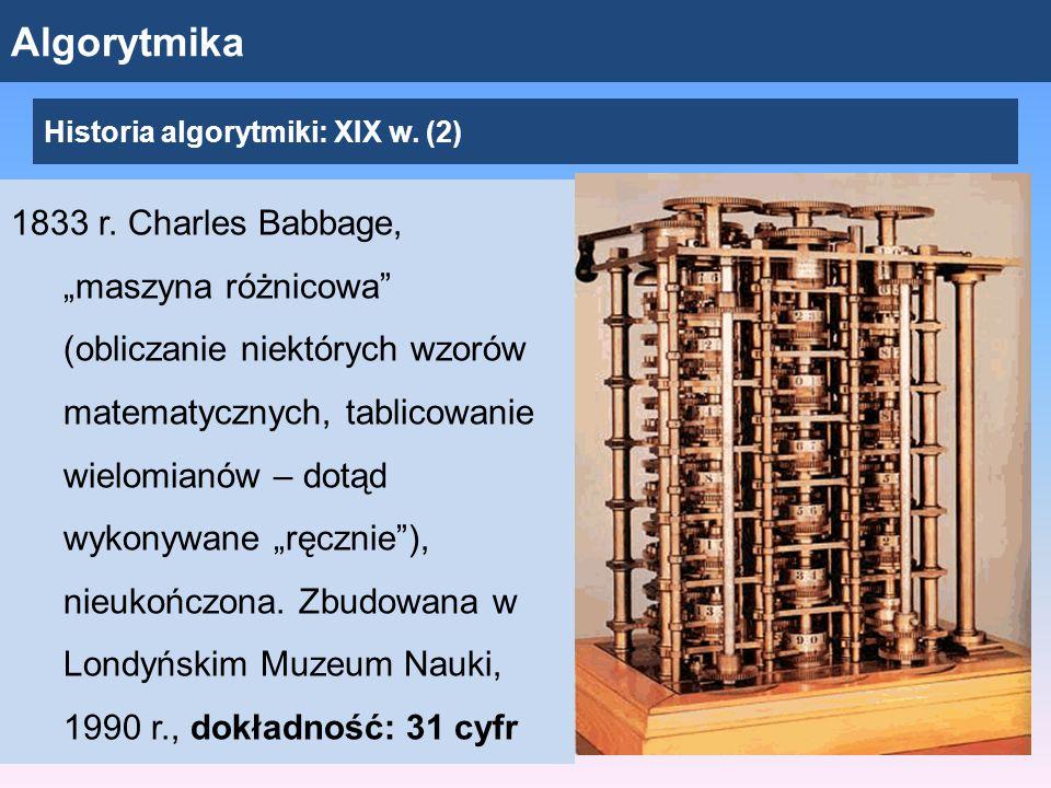 """Algorytmika 1833 r. Charles Babbage, """"maszyna różnicowa"""" (obliczanie niektórych wzorów matematycznych, tablicowanie wielomianów – dotąd wykonywane """"rę"""