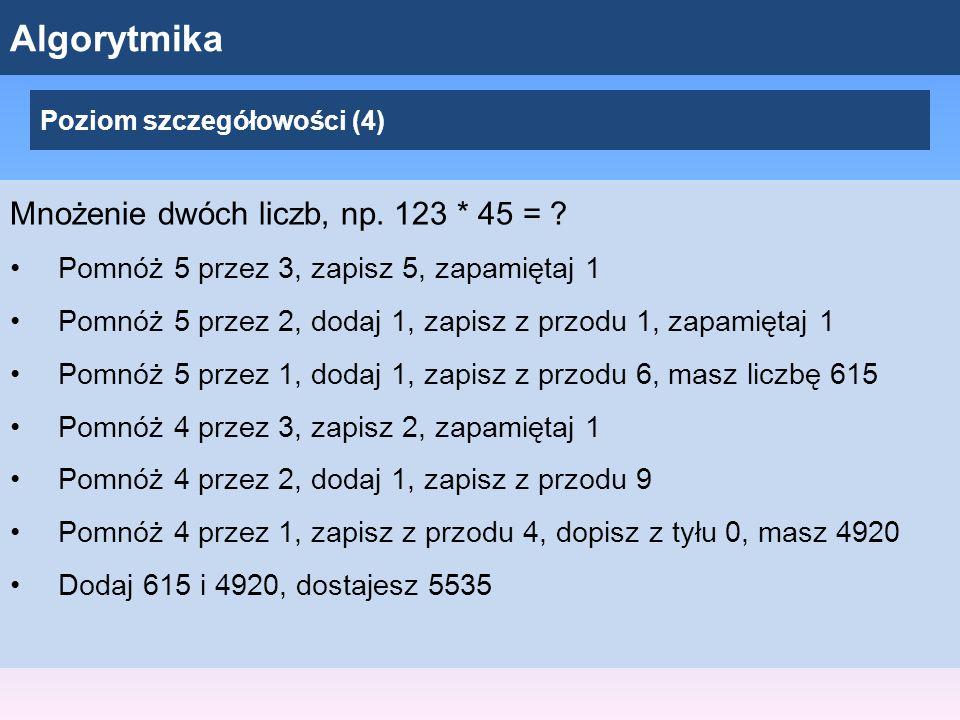 Algorytmika Poziom szczegółowości (4) Mnożenie dwóch liczb, np.
