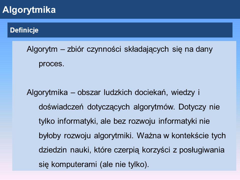 Algorytmika Algorytm – zbiór czynności składających się na dany proces.