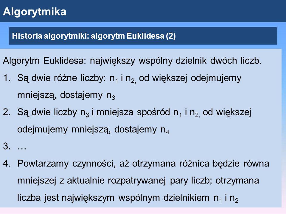 Algorytmika Algorytm Euklidesa: największy wspólny dzielnik dwóch liczb.