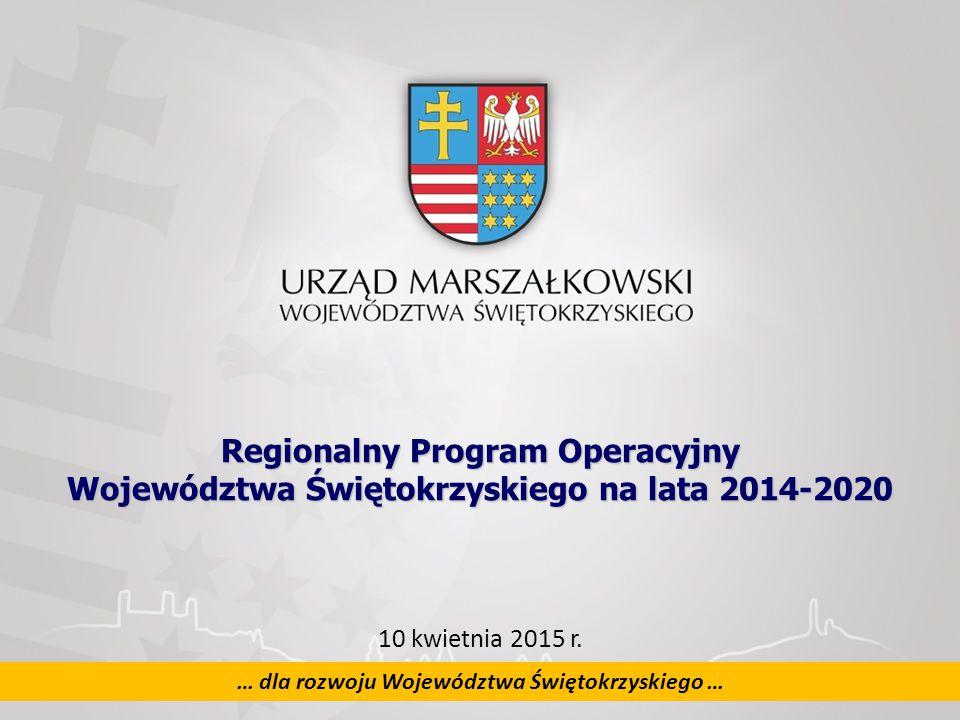 1 … dla rozwoju Województwa Świętokrzyskiego … Regionalny Program Operacyjny Województwa Świętokrzyskiego na lata 2014-2020 Regionalny Program Operacyjny Województwa Świętokrzyskiego na lata 2014-2020 10 kwietnia 2015 r.