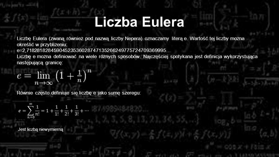 Liczba Eulera Liczbę Eulera (zwaną również pod nazwą liczby Nepera) oznaczamy literą e. Wartość tej liczby można określić w przybliżeniu: e=2,71828182