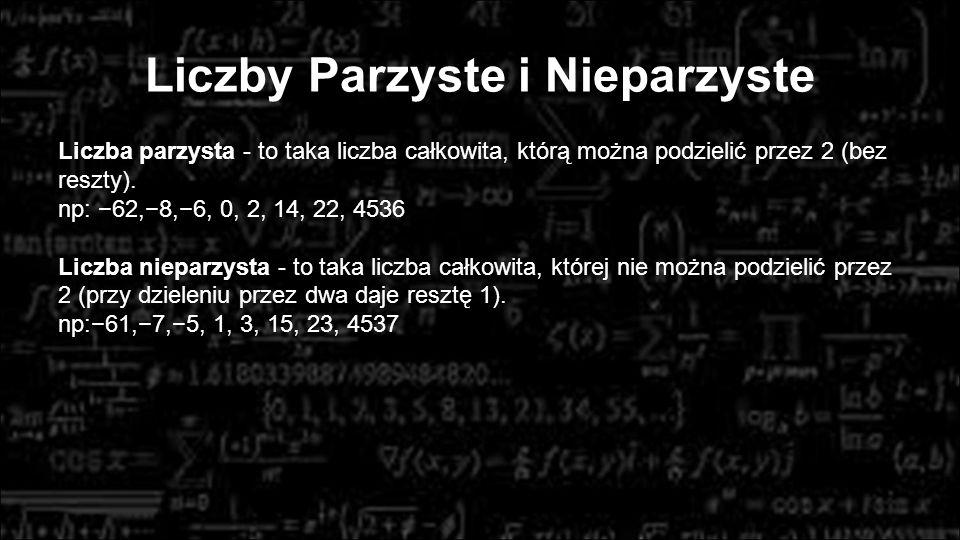 Liczby Parzyste i Nieparzyste Liczba parzysta - to taka liczba całkowita, którą można podzielić przez 2 (bez reszty). np: −62,−8,−6, 0, 2, 14, 22, 453