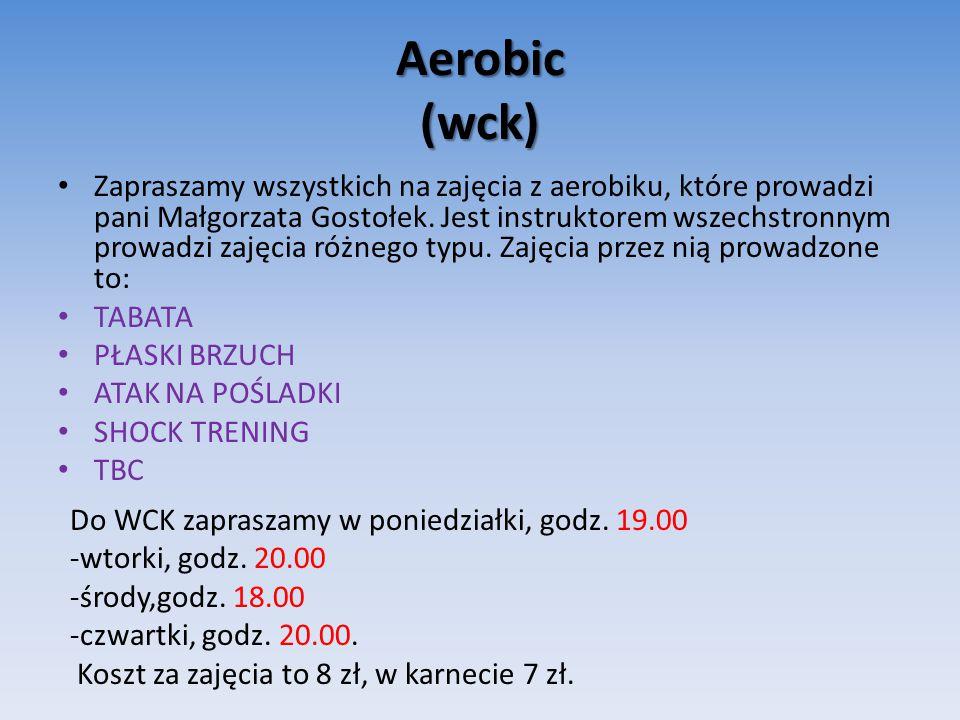 Aerobic (wck) Zapraszamy wszystkich na zajęcia z aerobiku, które prowadzi pani Małgorzata Gostołek.