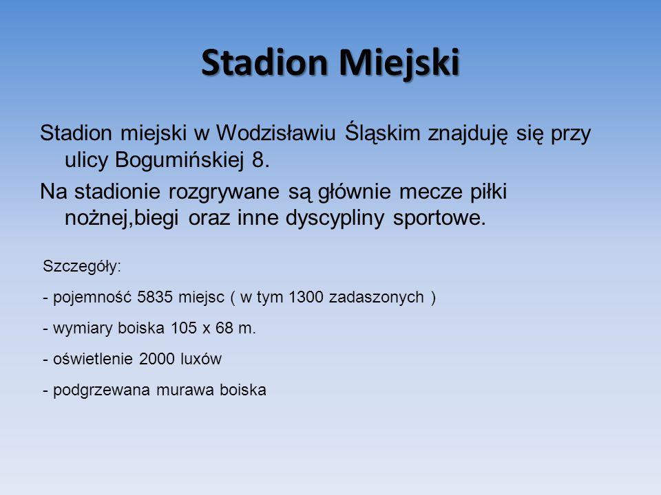 Stadion Miejski Stadion miejski w Wodzisławiu Śląskim znajduję się przy ulicy Bogumińskiej 8.