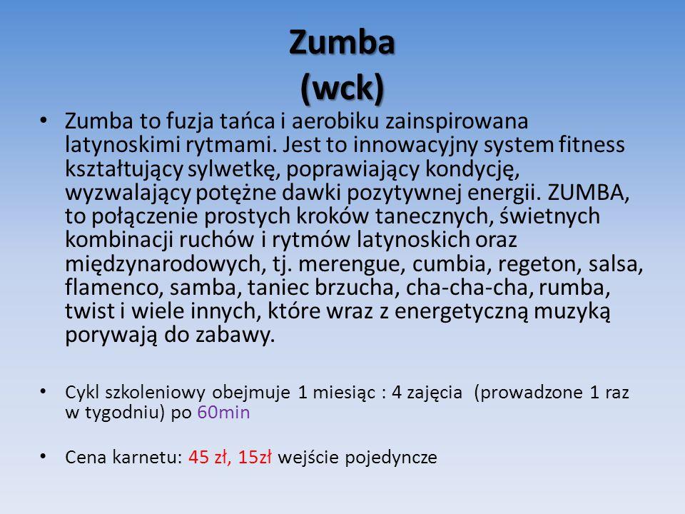 Zumba (wck) Zumba to fuzja tańca i aerobiku zainspirowana latynoskimi rytmami.