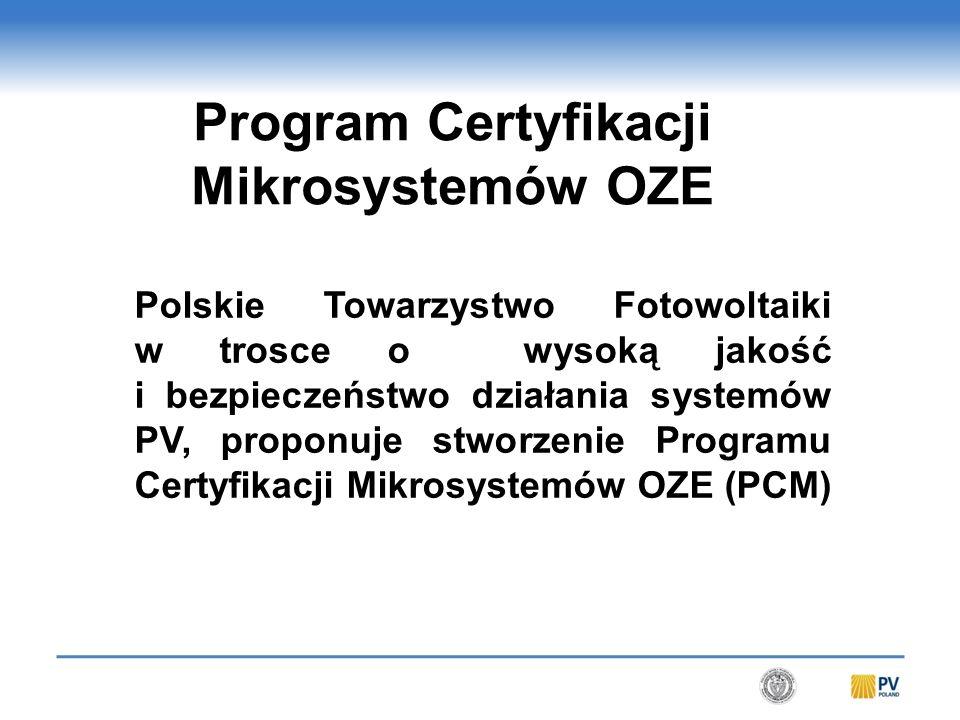 Polskie Towarzystwo Fotowoltaiki w trosce o wysoką jakość i bezpieczeństwo działania systemów PV, proponuje stworzenie Programu Certyfikacji Mikrosystemów OZE (PCM) Program Certyfikacji Mikrosystemów OZE