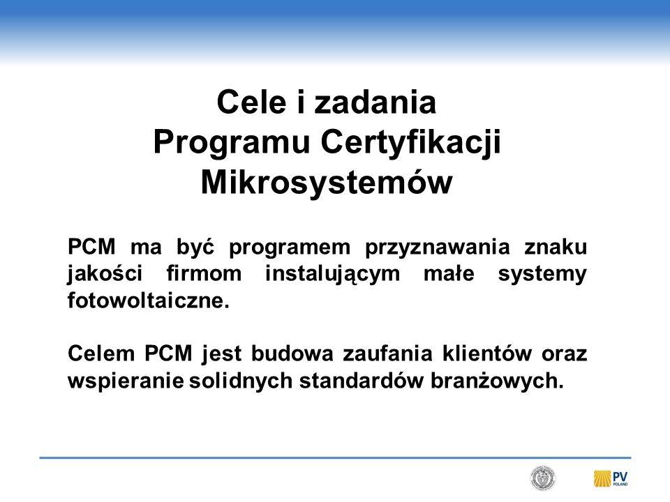 Cele i zadania Programu Certyfikacji Mikrosystemów PCM ma być programem przyznawania znaku jakości firmom instalującym małe systemy fotowoltaiczne.