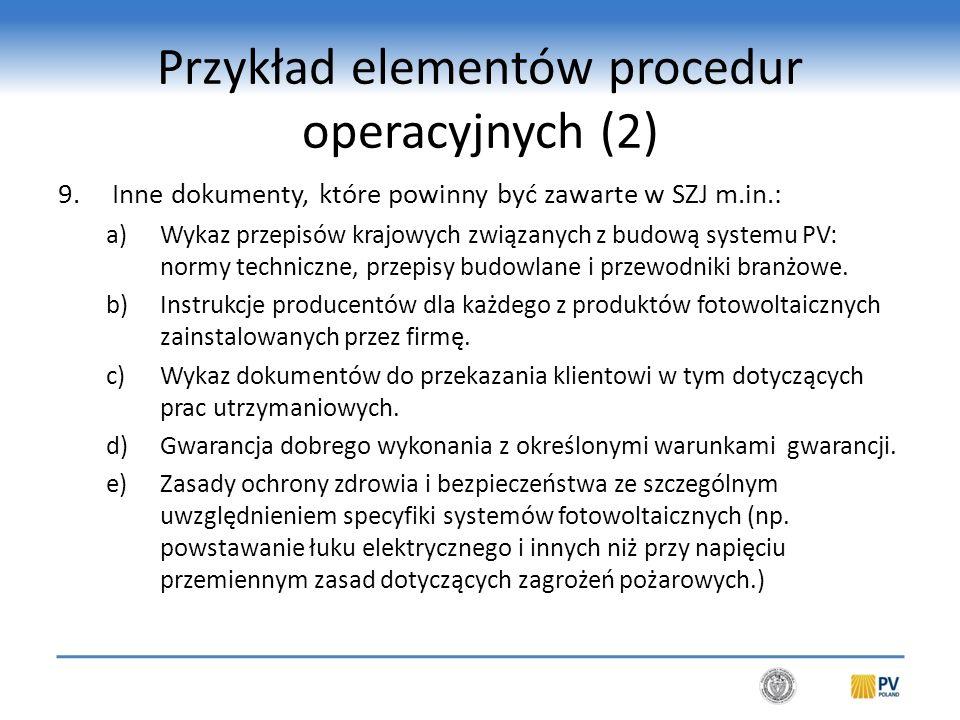 Przykład elementów procedur operacyjnych (2) 9.Inne dokumenty, które powinny być zawarte w SZJ m.in.: a)Wykaz przepisów krajowych związanych z budową systemu PV: normy techniczne, przepisy budowlane i przewodniki branżowe.