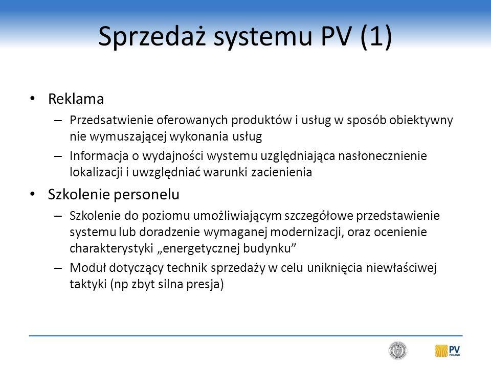 """Sprzedaż systemu PV (1) Reklama – Przedsatwienie oferowanych produktów i usług w sposób obiektywny nie wymuszającej wykonania usług – Informacja o wydajności wystemu uzględniająca nasłonecznienie lokalizacji i uwzględniać warunki zacienienia Szkolenie personelu – Szkolenie do poziomu umożliwiającym szczegółowe przedstawienie systemu lub doradzenie wymaganej modernizacji, oraz ocenienie charakterystyki """"energetycznej budynku – Moduł dotyczący technik sprzedaży w celu uniknięcia niewłaściwej taktyki (np zbyt silna presja)"""