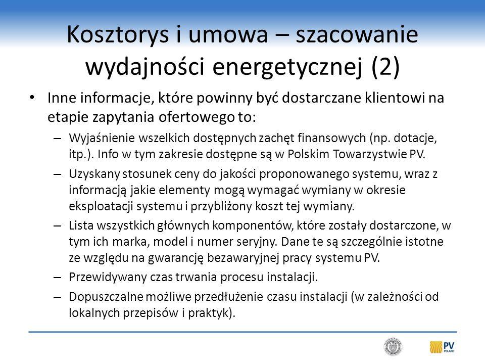 Kosztorys i umowa – szacowanie wydajności energetycznej (2) Inne informacje, które powinny być dostarczane klientowi na etapie zapytania ofertowego to: – Wyjaśnienie wszelkich dostępnych zachęt finansowych (np.