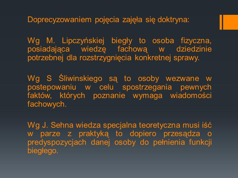 Doprecyzowaniem pojęcia zajęła się doktryna: Wg M. Lipczyńskiej biegły to osoba fizyczna, posiadająca wiedzę fachową w dziedzinie potrzebnej dla rozst