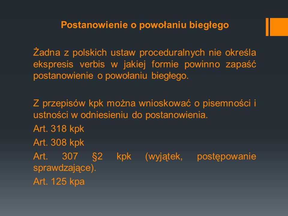 Postanowienie o powołaniu biegłego Żadna z polskich ustaw proceduralnych nie określa ekspresis verbis w jakiej formie powinno zapaść postanowienie o p
