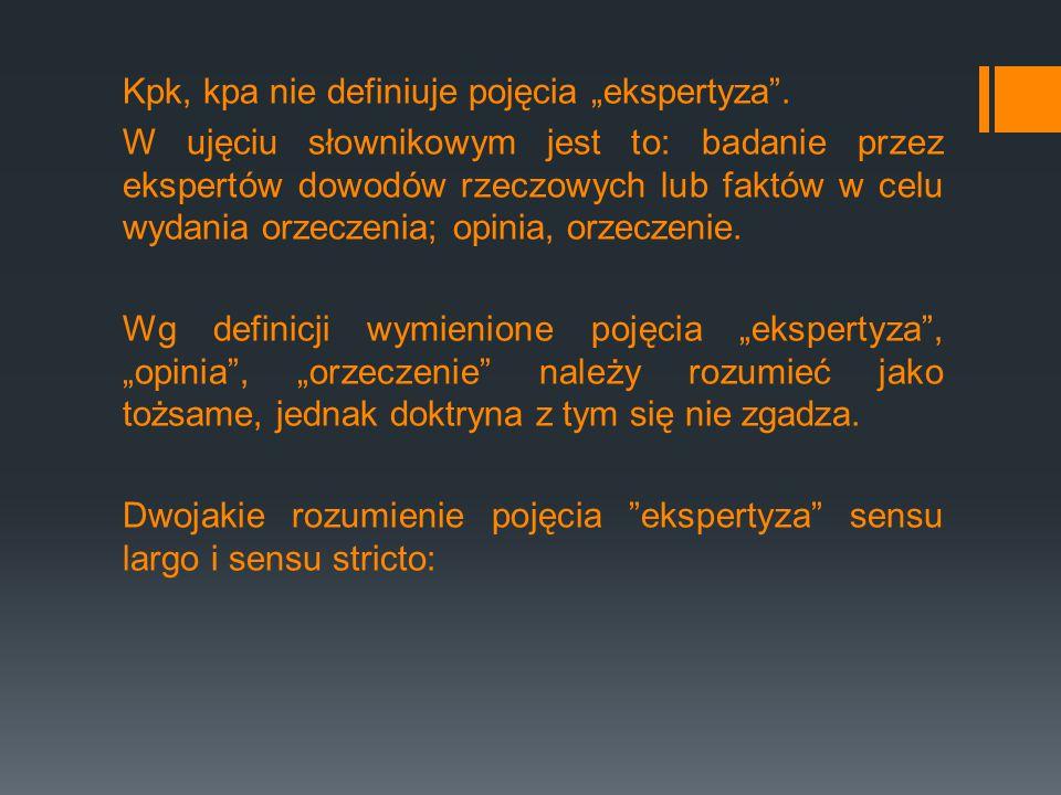 """Kpk, kpa nie definiuje pojęcia """"ekspertyza"""". W ujęciu słownikowym jest to: badanie przez ekspertów dowodów rzeczowych lub faktów w celu wydania orzecz"""