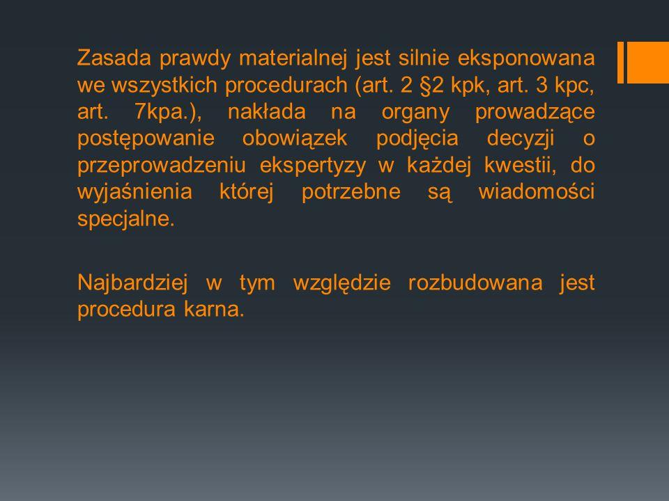 Zasada prawdy materialnej jest silnie eksponowana we wszystkich procedurach (art. 2 §2 kpk, art. 3 kpc, art. 7kpa.), nakłada na organy prowadzące post