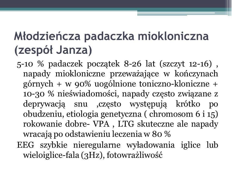 Młodzieńcza padaczka miokloniczna (zespół Janza) 5-10 % padaczek początek 8-26 lat (szczyt 12-16), napady miokloniczne przeważające w kończynach górny
