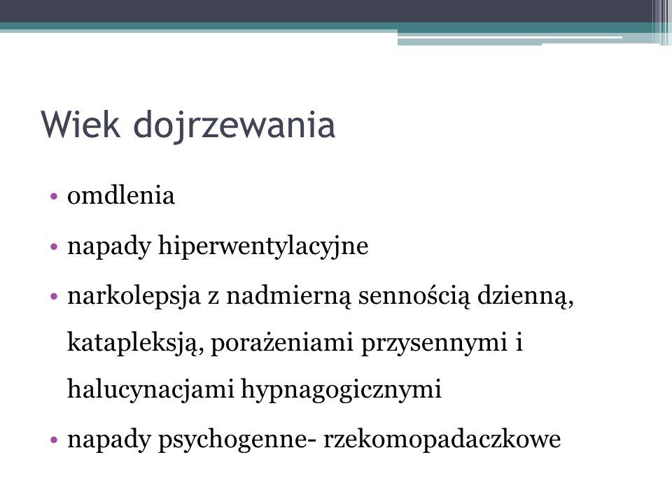 Wiek dojrzewania omdlenia napady hiperwentylacyjne narkolepsja z nadmierną sennością dzienną, katapleksją, porażeniami przysennymi i halucynacjami hyp