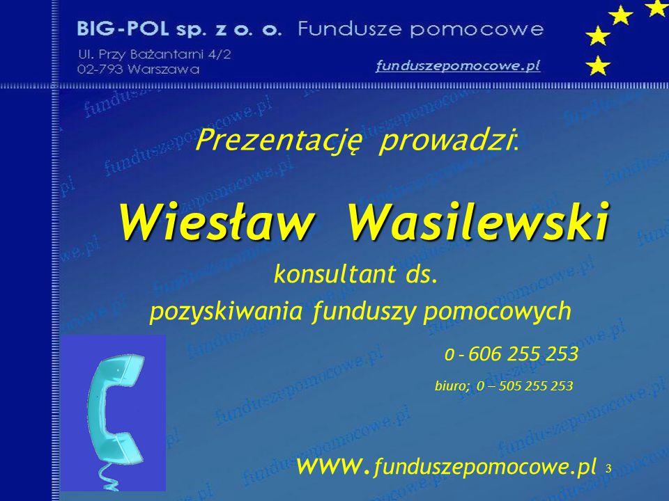 3 Prezentację prowadzi: Wiesław Wasilewski Wiesław Wasilewski konsultant ds.