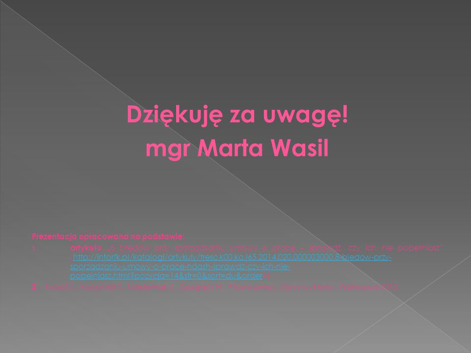 Dziękuję za uwagę. mgr Marta Wasil Prezentacja opracowana na podstawie: 1.