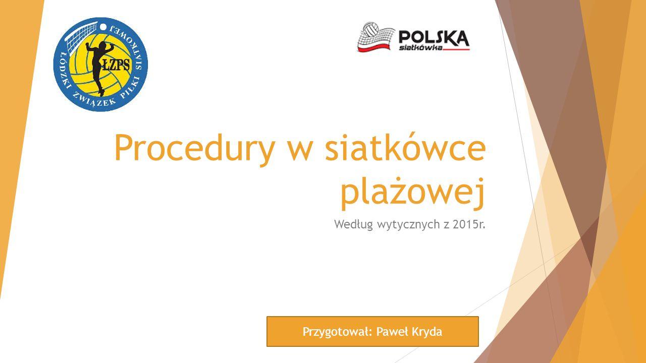 Procedury w siatkówce plażowej Według wytycznych z 2015r. Przygotował: Paweł Kryda