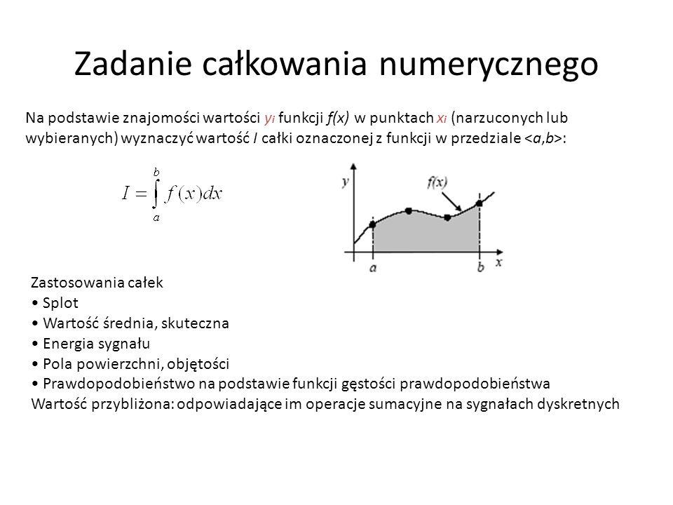 Zadanie całkowania numerycznego Na podstawie znajomości wartości y i funkcji f(x) w punktach x i (narzuconych lub wybieranych) wyznaczyć wartość I całki oznaczonej z funkcji w przedziale : Zastosowania całek Splot Wartość średnia, skuteczna Energia sygnału Pola powierzchni, objętości Prawdopodobieństwo na podstawie funkcji gęstości prawdopodobieństwa Wartość przybliżona: odpowiadające im operacje sumacyjne na sygnałach dyskretnych