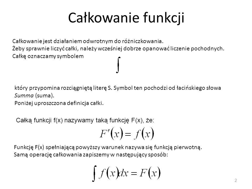 2 Całkowanie jest działaniem odwrotnym do różniczkowania.