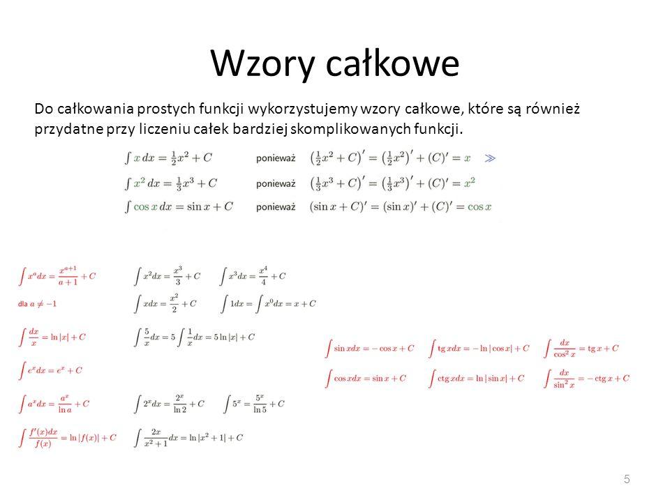 5 Do całkowania prostych funkcji wykorzystujemy wzory całkowe, które są również przydatne przy liczeniu całek bardziej skomplikowanych funkcji.