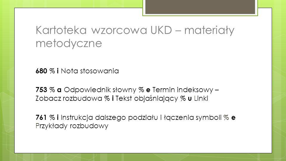 Kartoteka wzorcowa UKD – materiały metodyczne 680 % i Nota stosowania 753 % a Odpowiednik słowny % e Termin indeksowy – Zobacz rozbudowa % i Tekst obj