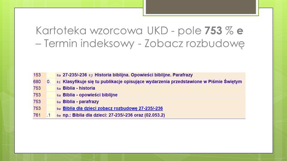 Kartoteka wzorcowa UKD - pole 753 % e – Termin indeksowy - Zobacz rozbudowę