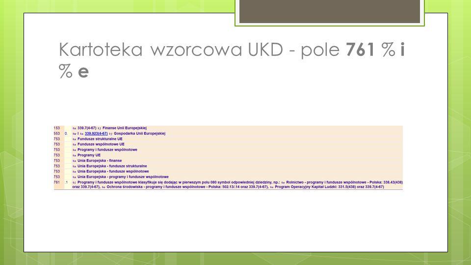 Kartoteka wzorcowa UKD - pole 761 % i % e