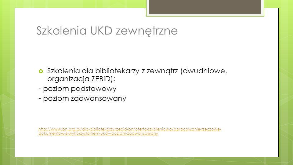 Szkolenia UKD zewnętrzne  Szkolenia dla bibliotekarzy z zewnątrz (dwudniowe, organizacja ZEBiD): - poziom podstawowy - poziom zaawansowany http://www
