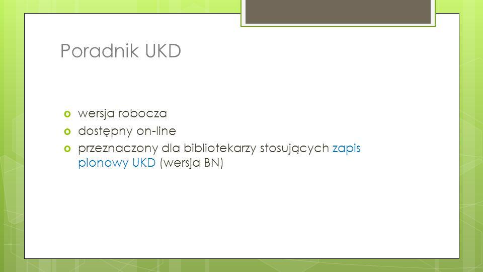 Poradnik UKD  wersja robocza  dostępny on-line  przeznaczony dla bibliotekarzy stosujących zapis pionowy UKD (wersja BN)