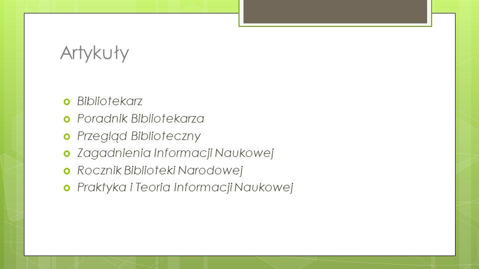 Artykuły  Bibliotekarz  Poradnik Bibliotekarza  Przegląd Biblioteczny  Zagadnienia Informacji Naukowej  Rocznik Biblioteki Narodowej  Praktyka i