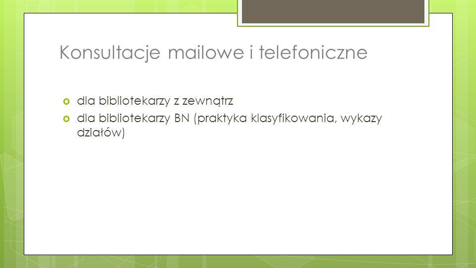 Konsultacje mailowe i telefoniczne  dla bibliotekarzy z zewnątrz  dla bibliotekarzy BN (praktyka klasyfikowania, wykazy działów)