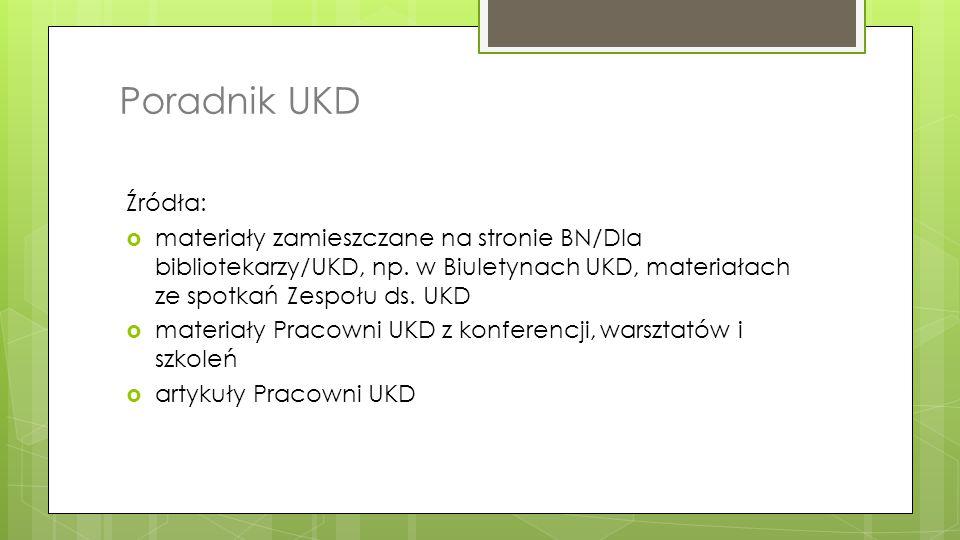 Poradnik UKD Źródła:  materiały zamieszczane na stronie BN/Dla bibliotekarzy/UKD, np. w Biuletynach UKD, materiałach ze spotkań Zespołu ds. UKD  mat