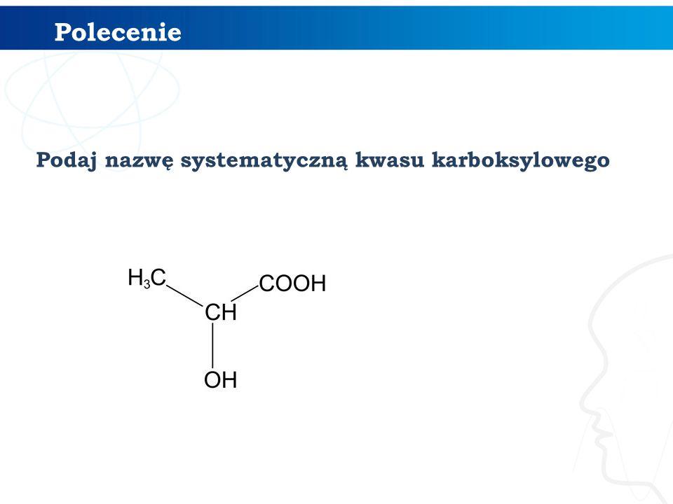 Podaj nazwę systematyczną kwasu karboksylowego Polecenie
