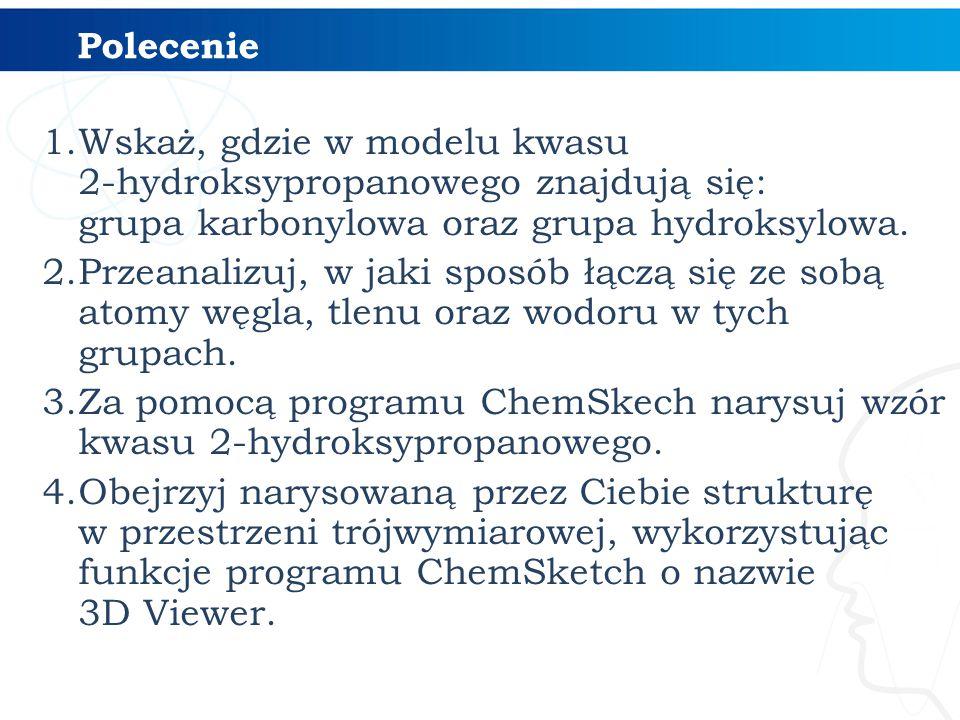1.Wskaż, gdzie w modelu kwasu 2-hydroksypropanowego znajdują się: grupa karbonylowa oraz grupa hydroksylowa. 2.Przeanalizuj, w jaki sposób łączą się z