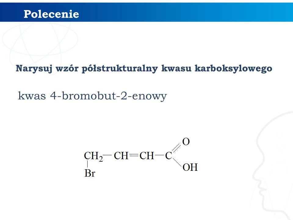 Narysuj wzór półstrukturalny kwasu karboksylowego kwas 4-bromobut-2-enowy Polecenie
