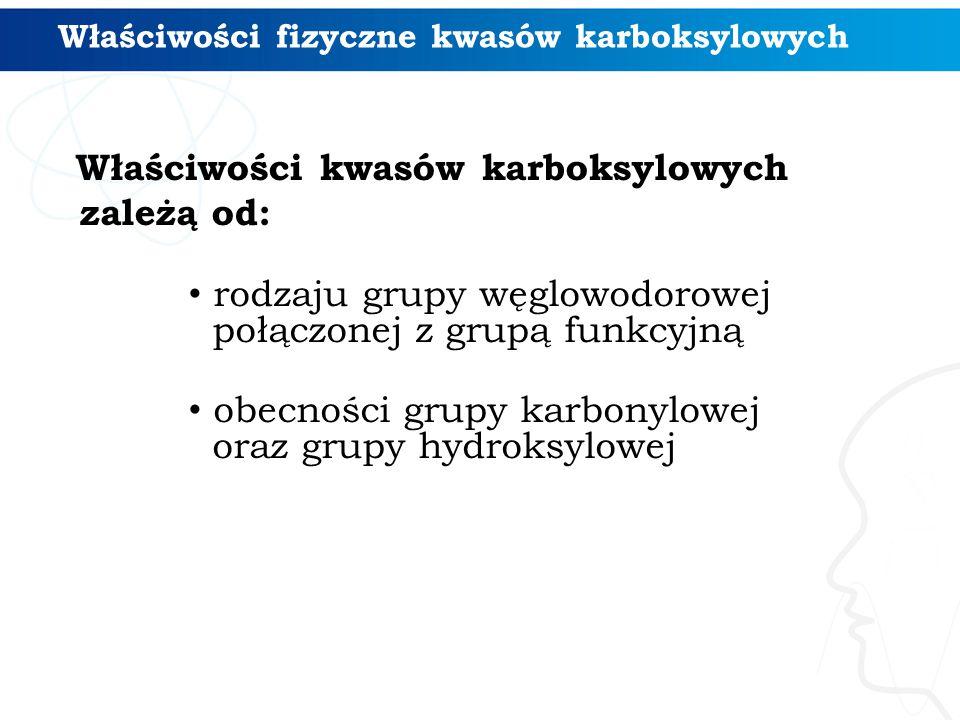 Właściwości kwasów karboksylowych zależą od: rodzaju grupy węglowodorowej połączonej z grupą funkcyjną obecności grupy karbonylowej oraz grupy hydroks