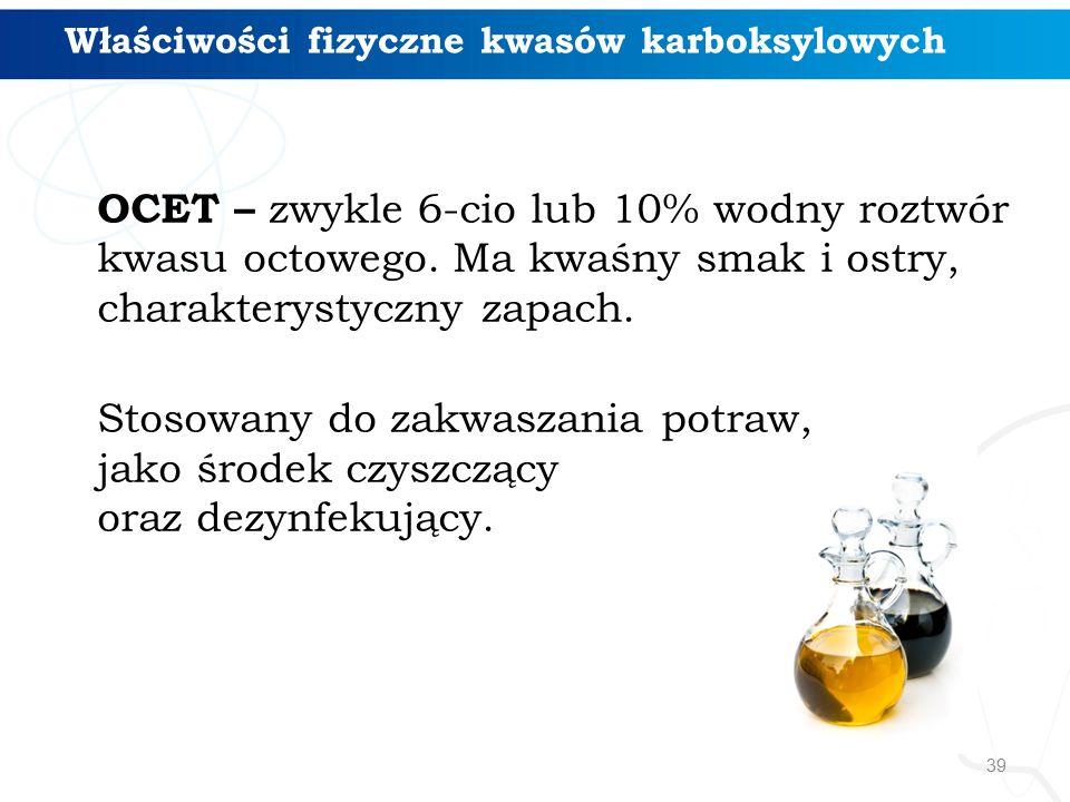 39 OCET – zwykle 6-cio lub 10% wodny roztwór kwasu octowego. Ma kwaśny smak i ostry, charakterystyczny zapach. Stosowany do zakwaszania potraw, jako ś