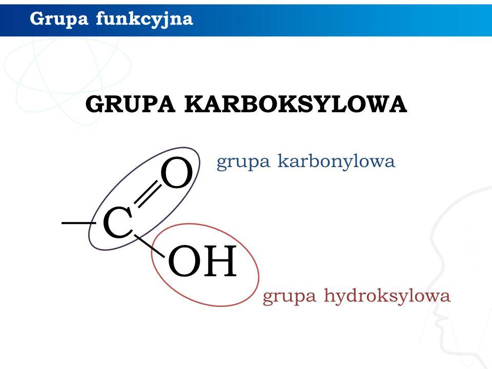 Grupa funkcyjna GRUPA KARBOKSYLOWA grupa karbonylowa C O OH grupa hydroksylowa