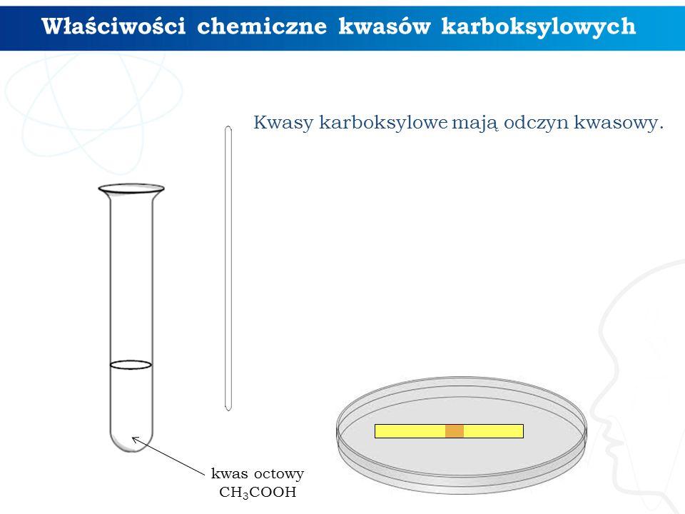 Właściwości chemiczne kwasów karboksylowych Kwasy karboksylowe mają odczyn kwasowy. kwas octowy CH 3 COOH