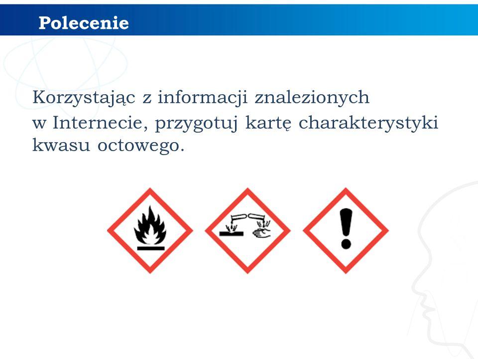 Korzystając z informacji znalezionych w Internecie, przygotuj kartę charakterystyki kwasu octowego. Polecenie