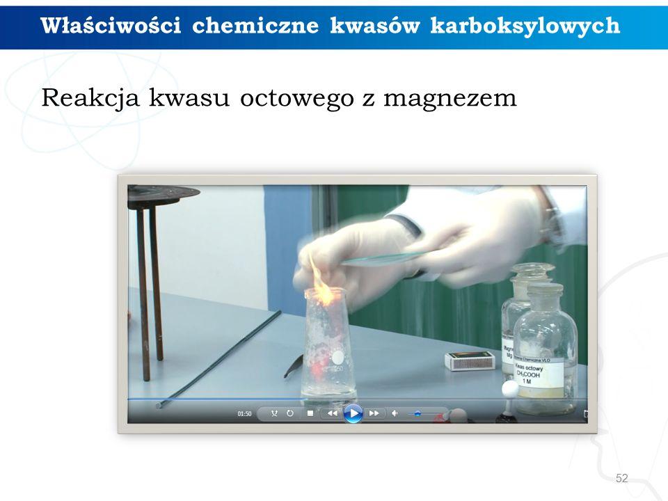 52 Właściwości chemiczne kwasów karboksylowych Reakcja kwasu octowego z magnezem